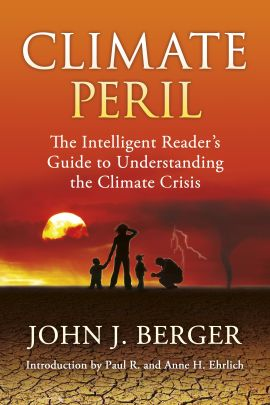 Climate Peril: The Intelligent Reader's Guide to Understanding the Climate Crisis, by John J. Berger. Introduction by Paul R. and Anne H. Ehrlich
